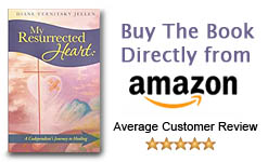 Purchase Diane's book, My Resurrected Heart, on Amazon